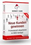 Neue Kunden gewinnen! Professionell akquirieren im B2B-Verkauf (German Edition) - Werner Hahn