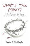 What's the Point?: A Short Attention Span Journey to the God You Never Knew You Had. - Kevin Gallagher