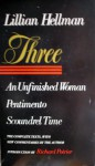 Three: An Unfinished Woman, Pentimento, Scoundrel Time - Lillian Hellman