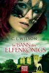 Im Bann des Elfenkönigs - C.L. Wilson