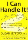 I Can Handle It!: 50 Confidence-Building Stories to Empower Your Child - Susan Jeffers, Donna Gradstein