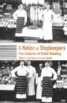 A Nation of Shopkeepers: Retailing in Britain 1550-2000 - Laura Ugolini, John Benson