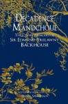 Decadence Mandchoue: The China Memoirs of Edmund Trelawny Backhouse - Edmund Trelawny Backhouse, Derek Sandhaus