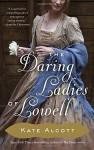 The Daring Ladies of Lowell - Kate Alcott