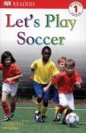 DK Readers: Let's Play Soccer - Patricia J. Murphy