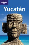 Yucatan - Daniel Schechter, Ray Bartlett, Lonely Planet