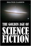 "The Golden Age of Science Fiction Volume I - Algis Budrys, Charles V. DeVet, Charles W. Diffin, Dave Dryfoos, E.E. ""Doc"" Smith, Edmond Hamilton, Frank Herbert, Frederik Pohl, Frederic Brown, Fritz Leiber, H.G. Wells, Andre Norton, J.F. Bone, Jack Douglas, Jack Egan, Jack Williamson, James De Mille, John W."