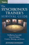 The Synchronous Trainer's Survival Guide: Facilitating Successful Live and Online Courses, Meetings, and Events - Jennifer Hofmann
