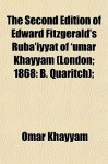 The Second Edition of Edward Fitzgerald's Rub'iyyt of 'Umar Khayym (London; 1868: B. Quaritch); - Omar Khayyám, Edward FitzGerald