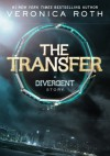 The Transfer: A Divergent Story - Veronica Roth
