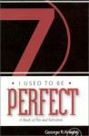 I Used to Be Perfect: A Study of Sin and Salvation - George R. Knight