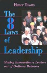 The Eight Laws of Leadership: Making Extraordinary Leaders Out of Ordinary Believers [With 3 Audiocassettes and * and Planning & Promotional Materials - Elmer L. Towns
