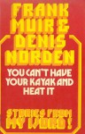 You can't have your kayak and heat it: Stories from My word! - Frank Muir, Denis Norden