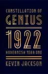 Constellation of Genius: 1922: Modernism Year One - Kevin Jackson