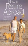 How to Retire Abroad: Your Guide to Successful Planning & Decision-Making - Roger Jones