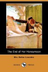 The End Of Her Honeymoon - Marie Belloc Lowndes