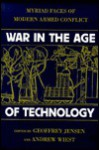 War in the Age of Technology: Myriad Faces of Modern Armed Conflict - Geoffrey Jensen, Andrew Wiest