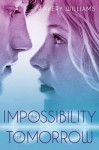 The Impossibility of Tomorrow: An Incarnation Novel - Avery Williams