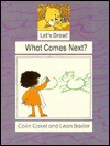 What Comes Next? (Lets Draw Series) - Colin Caket, Leon Baxter