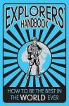 The Explorers' Handbook: How To Be The Best Around The World - Anita Ganeri