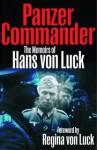 Panzer Commander: The Memoirs of Hans Von Luck - Hans von Luck, Regina von Luck