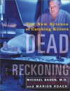 Dead Reckoning: The New Science of Catching Killers - Michael Baden, Marion Roach