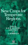 New Crops for Temperate Regions - K. Anthony, J. Meadley, G. Robbelen