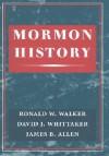 Mormon History - David J. Whittaker, Ronald W. Walker, James B. Allen