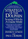Strategy of the Dolphin: Scoring a Win in a Chaotic World - Dudley Lynch