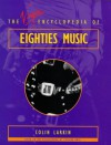 The Virgin Encyclopedia Of Eighties Music - Colin Larkin