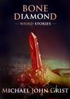 Bone Diamond - Weird Stories - Michael John Grist
