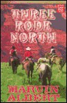 Three Rode North - Marvin H. Albert