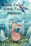 FaeBorn (Erien Tales #2) - Terri Pray
