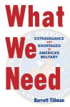 What We Need: Extravagance and Shortages in America's Military - Barrett Tillman