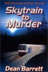 Skytrain To Murder - Dean Barrett