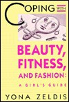 Coping With Beauty, Fitness, And Fashion: A Girl's Guide - Yona Zeldis McDonough