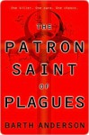 The Patron Saint of Plagues - Barth Anderson