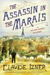 The Assassin in the Marais: A Victor Legris Mystery - Claude Izner