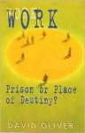 Work Prison or Place of Destiny? - David Oliver