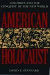 American Holocaust: Columbus and the Conquest of the New World - David E. Stannard