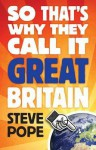 So That's Why They Call It Great Britain: How One Tiny Country Gave So Much To The World - Steve Pope