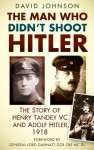 One Soldier and Hitler, 1918: The Story of Henry Tandey VC DCM MM - David Johnson