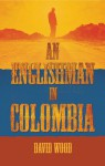 An Englishman in Colombia - David Wood