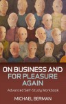 On Business and for Pleasure Again: A Self-Study Workbook for Advanced Business English Students - Michael Berman