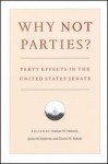 Why Not Parties?: Party Effects in the United States Senate - Nathan Monroe, David Rohde, Jason Roberts, Jason M. Roberts, David W. Rohde