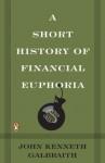 A Short History of Financial Euphoria (Penguin business) - John Kenneth Galbraith