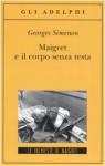 Maigret e il corpo senza testa - Georges Simenon, Margherita Belardetti