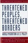 Threatened Peoples, Threatened Borders: World Migration & U.S. Policy - Michael Teitelbaum, Michael S. Teitelbaum, Myron Weiner