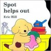 Spot Helps Out board book - Eric Hill