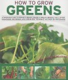 How to Grow Greens: A Gardener's Guide to Growing Cabbages, Brussels Sprouts, Broccoli, Kale, Lettuce, Cauliflower and Spinach, with Step-By-Step Techniques and Over 150 Photographs - Richard Bird